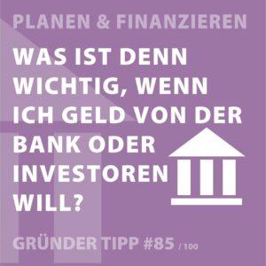 Gründertipp #85 - Was ist wichtig, wenn ich Geld von der Bank oder Investoren will